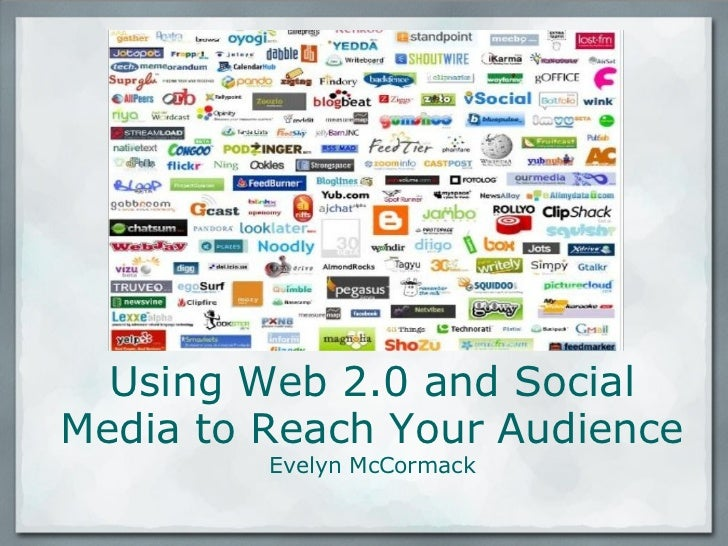 Using Web 2.0 and Social Media to Reach Your Audience Evelyn McCormack