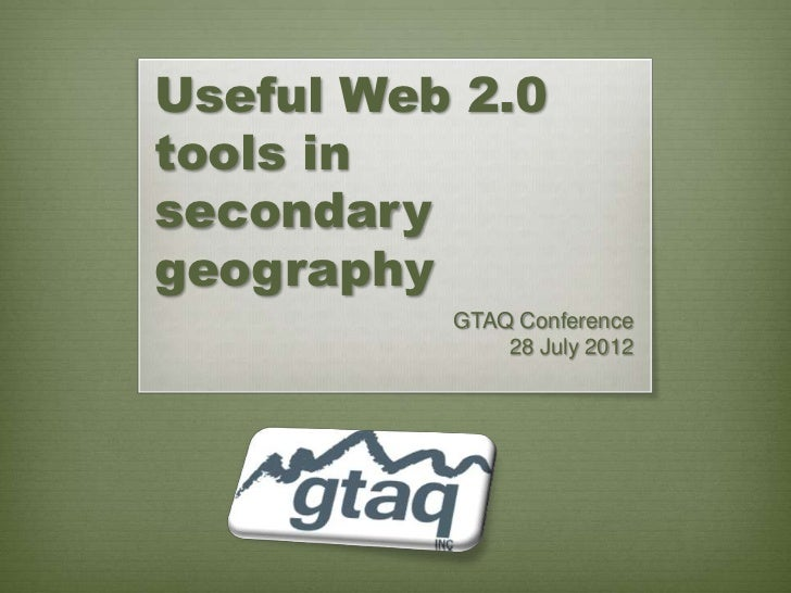 Useful Web 2.0tools insecondarygeography          GTAQ Conference              28 July 2012