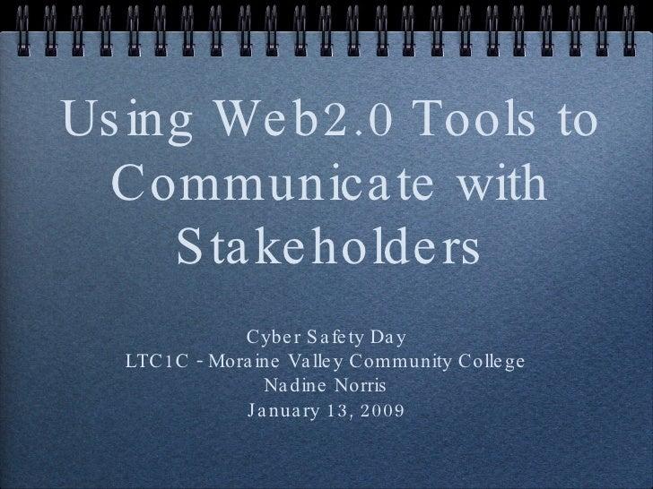 Using Web2.0 Tools to Communicate with Stakeholders <ul><li>Cyber Safety Day </li></ul><ul><li>LTC1C - Moraine Valley Comm...