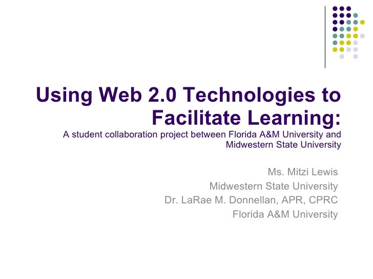 Using Web 2.0 Technologies to Facilitate Learning: A student collaboration project between Florida A&M University and Midw...