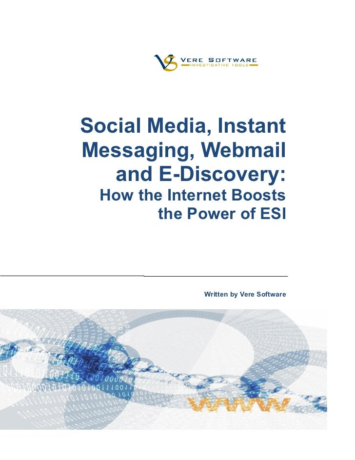 Social Media, InstantMessaging, Webmail   and E-Discovery:  How the Internet Boosts         the Power of ESI              ...