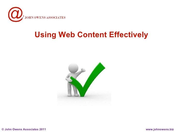 Using Web Content Effectively ©  John Owens Associates 2011 www.johnowens.biz