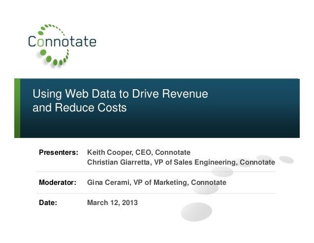 Using Web Data to Drive Revenueand Reduce CostsPresenters: Keith Cooper, CEO, ConnotateChristian Giarretta, VP of Sales En...