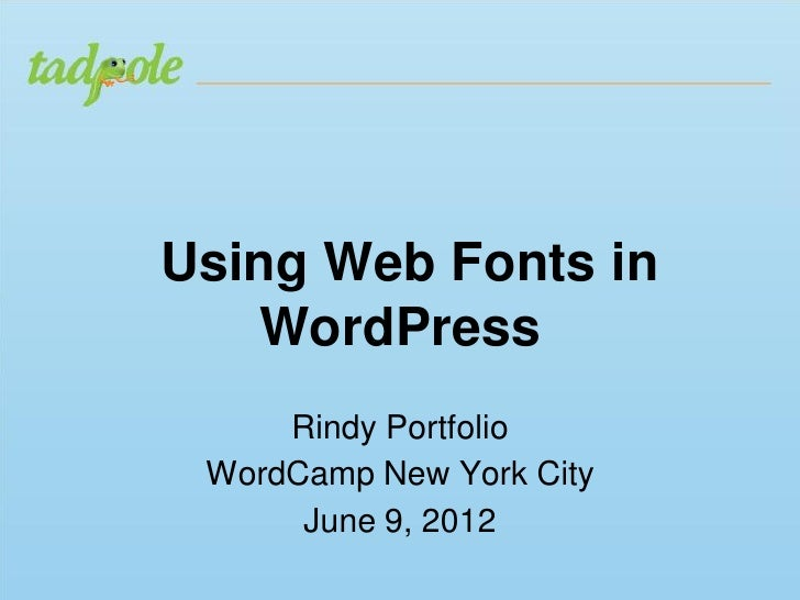 Using Web Fonts in   WordPress     Rindy Portfolio WordCamp New York City      June 9, 2012