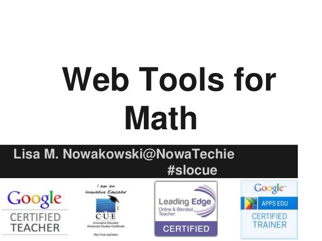 Web Tools for Math Lisa M. Nowakowski@NowaTechie #slocue