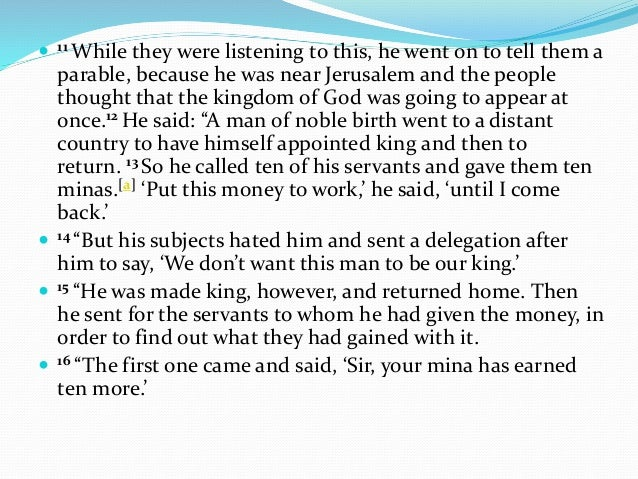   11 While  they were listening to this, he went on to tell them a parable, because he was near Jerusalem and the people ...