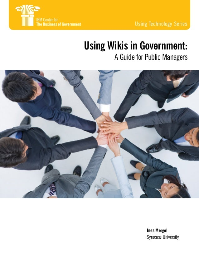 Ines Mergel Syracuse University Using Wikis in Government: A Guide for Public Managers Using Technology Series