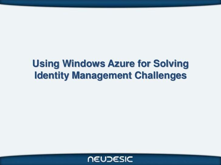 Using Windows Azure for SolvingIdentity Management Challenges