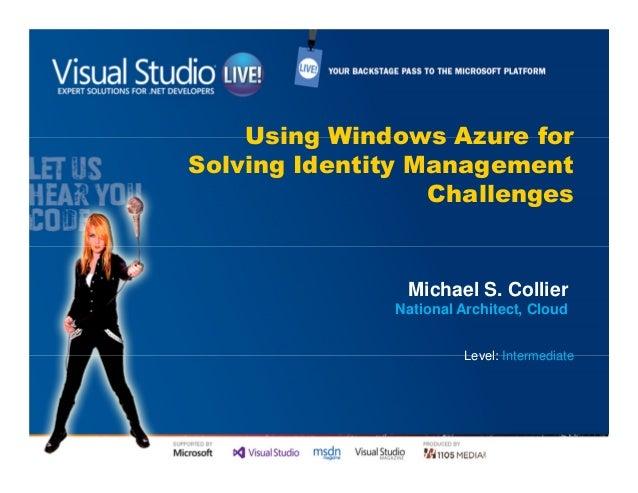 Using Windows Azure forSolving Identity Management                  Challenges                Michael S. Collier          ...