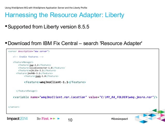 10 Harnessing the Resource Adapter: Liberty Supported from Liberty version 8.5.5 Download from IBM Fix Central – search ...