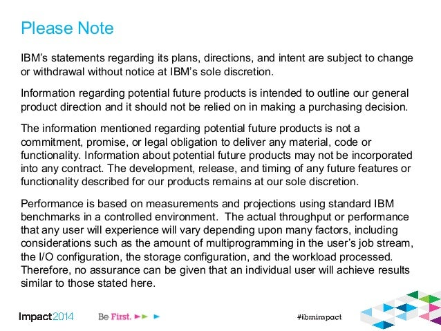 Please Note IBM's statements regarding its plans, directions, and intent are subject to change or withdrawal without notic...