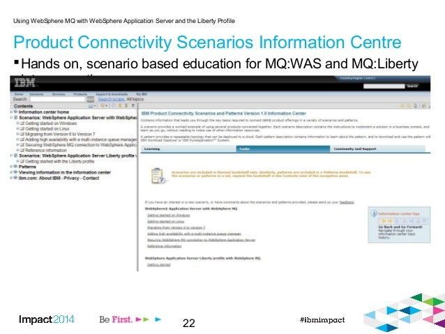 22 Product Connectivity Scenarios Information Centre Hands on, scenario based education for MQ:WAS and MQ:Liberty inter-o...