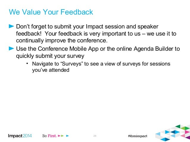 We Value Your Feedback Don't forget to submit your Impact session and speaker feedback! Your feedback is very important to...