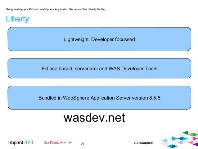 4 Liberty Using WebSphere MQ with WebSphere Application Server and the Liberty Profile Lightweight, Developer focussed Ecl...