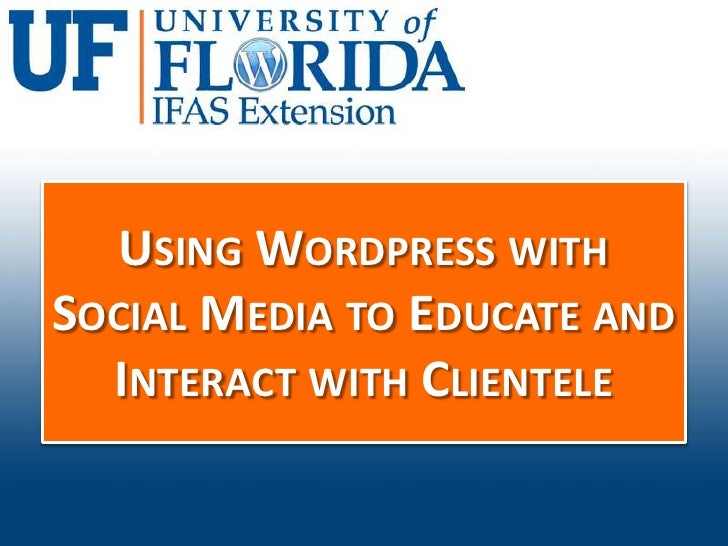 USING WORDPRESS WITHSOCIAL MEDIA TO EDUCATE AND  INTERACT WITH CLIENTELE