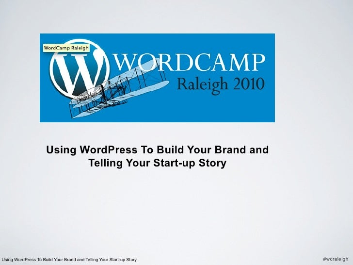 Using WordPress To Build Your Brand and                              Telling Your Start-up Story     Using WordPress To Bu...