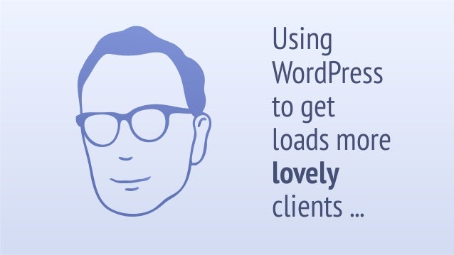 Using WordPress to get loads more lovely clients ...