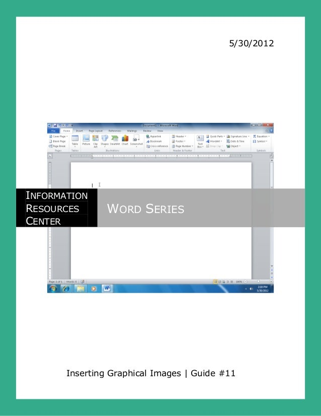 5/30/2012Inserting Graphical Images | Guide #11INFORMATIONRESOURCESCENTERWORD SERIES