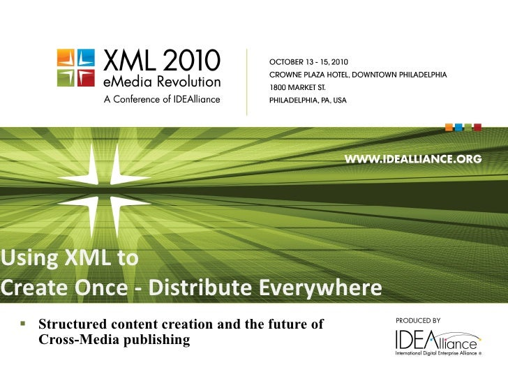 Using XML to  Create Once - Distribute Everywhere <ul><li>Structured content creation and the future of Cross-Media publis...
