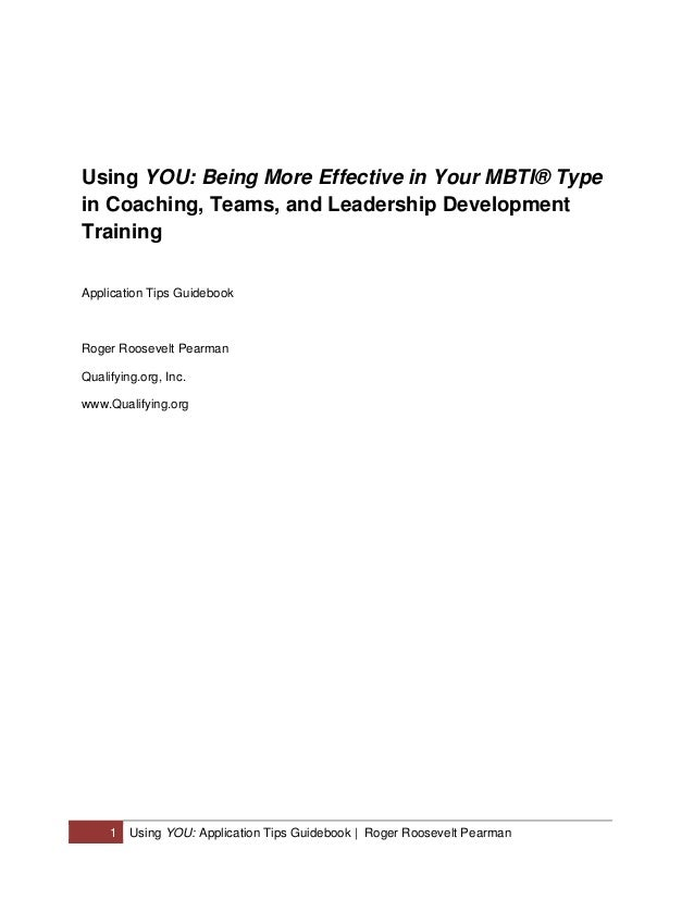 Using YOU: Being More Effective in Your MBTI® Typein Coaching, Teams, and Leadership DevelopmentTrainingApplication Tips G...