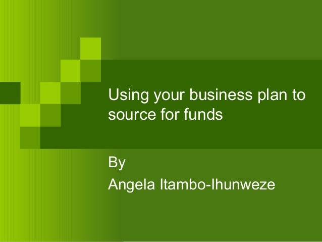 Using your business plan to source for funds By Angela Itambo-Ihunweze
