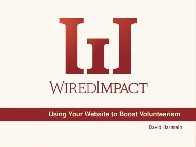 Using Your Website to Boost Volunteerism 1@davhartsDavid HartsteinUsing Your Website to Boost Volunteerism
