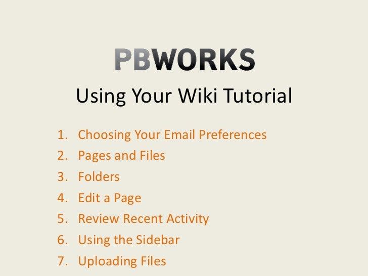 Using Your Wiki Tutorial <ul><li>Choosing Your Email Preferences </li></ul><ul><li>Pages and Files </li></ul><ul><li>Folde...