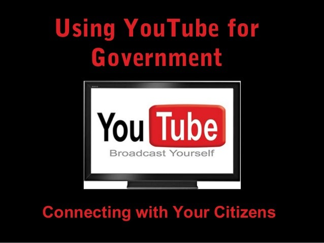 Using YouTube for Government Connecting with Your Citizens