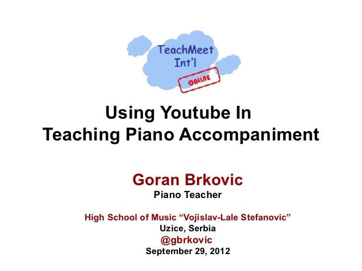 Using Youtube InTeaching Piano Accompaniment              Goran Brkovic                   Piano Teacher    High School of ...