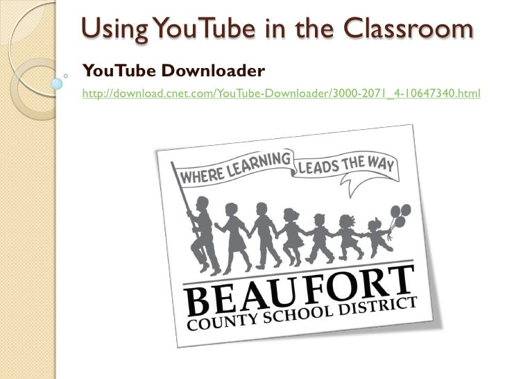 Using YouTube in the Classroom YouTube Downloader http://download.cnet.com/YouTube-Downloader/3000-2071_4-10647340.html