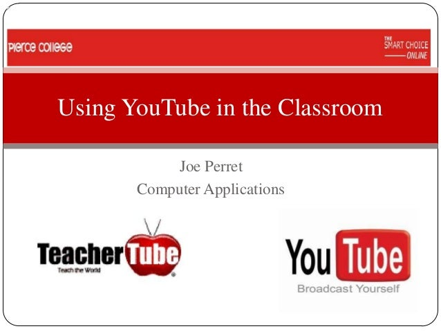 Using YouTube in the Classroom           Joe Perret       Computer Applications