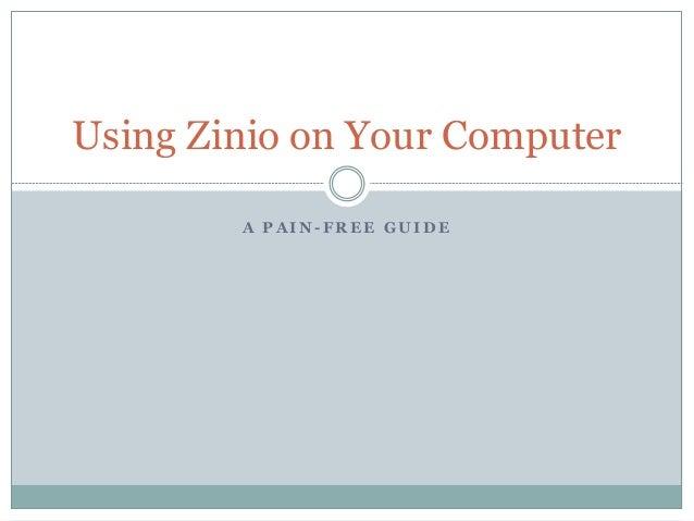 A P A I N - F R E E G U I D E Using Zinio on Your Computer