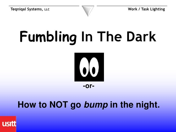 Teqniqal Systems,   LLC          Work / Task Lighting    Fumbling In The Dark                          -or-   How to NOT g...