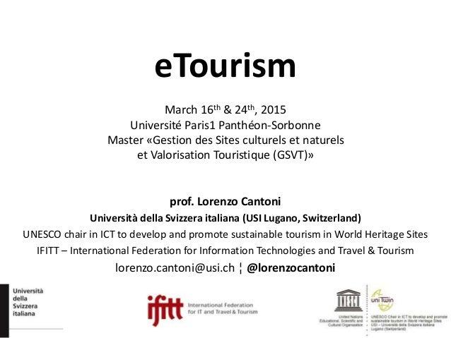 eTourism March 16th & 24th, 2015 Université Paris1 Panthéon-Sorbonne Master «Gestion des Sites culturels et naturels et Va...