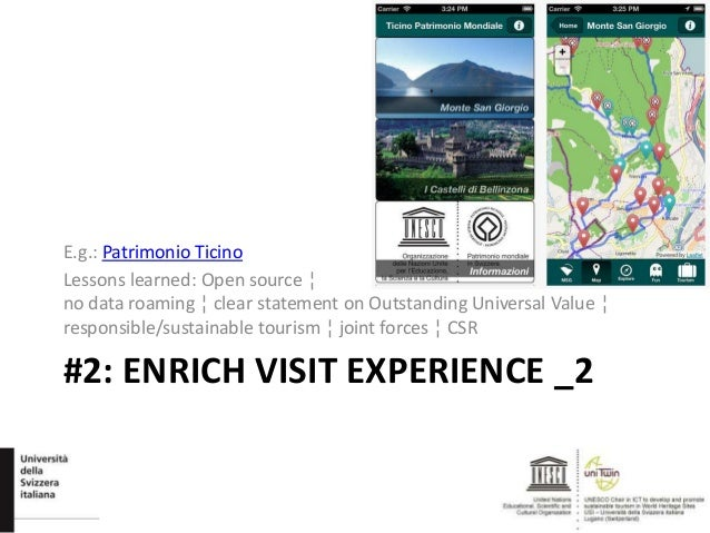 #2: ENRICH VISIT EXPERIENCE _2 E.g.: Patrimonio Ticino Lessons learned: Open source ¦ no data roaming ¦ clear statement on...