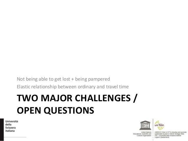 TWO MAJOR CHALLENGES / OPEN QUESTIONS Not being able to get lost + being pampered Elastic relationship between ordinary an...