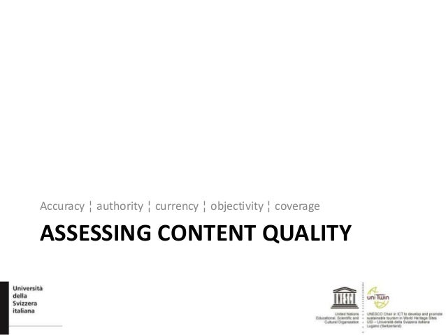 ASSESSING CONTENT QUALITY Accuracy ¦ authority ¦ currency ¦ objectivity ¦ coverage