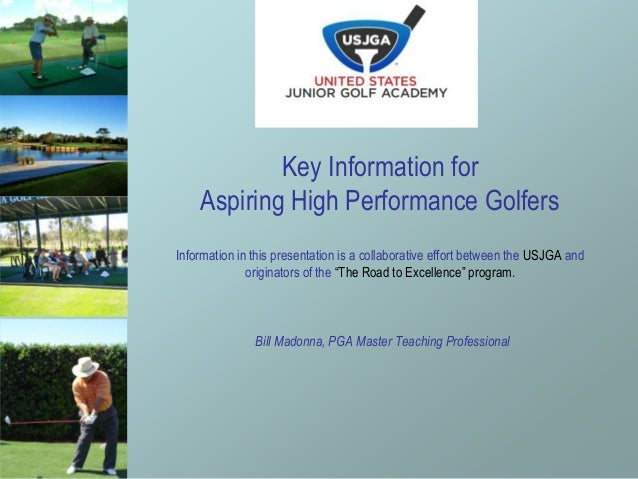Key Information forAspiring High Performance GolfersInformation in this presentation is a collaborative effort between the...