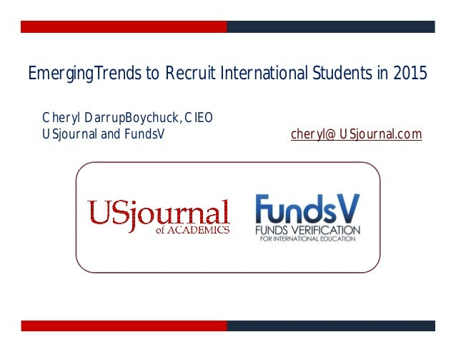 EmergingTrends to Recruit International Students in 2015 Cheryl DarrupBoychuck, CIEO USjournal and FundsV cheryl@USjournal...
