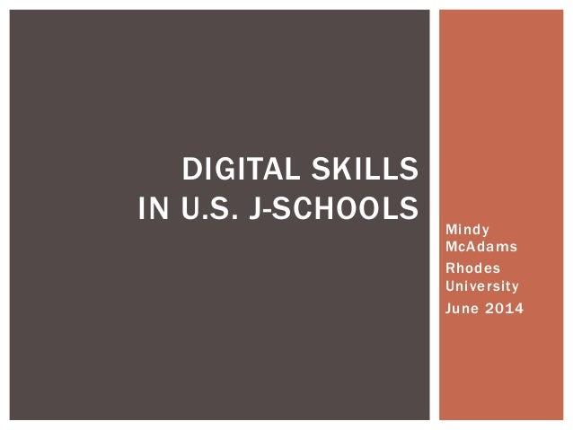 Mindy McAdams Rhodes University June 2014 DIGITAL SKILLS IN U.S. J-SCHOOLS