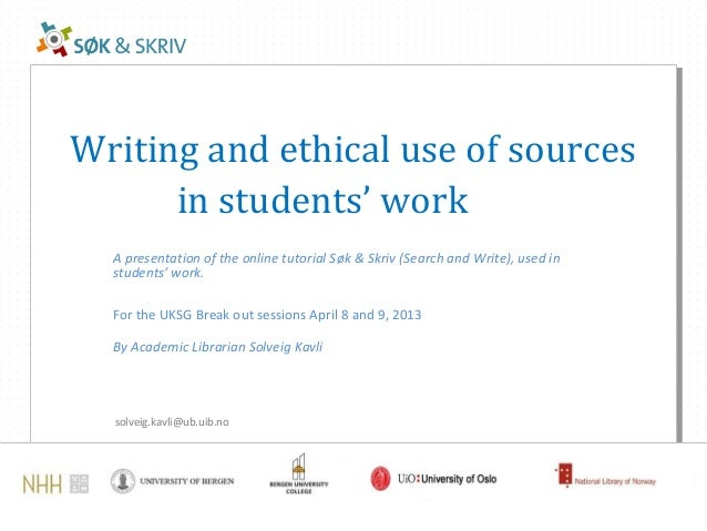 Writing and ethical use of sources      in students' work  A presentation of the online tutorial Søk & Skriv (Search and W...
