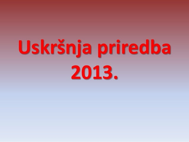 Uskršnja priredba     2013.