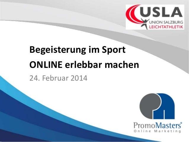 Begeisterung im Sport ONLINE erlebbar machen 24. Februar 2014