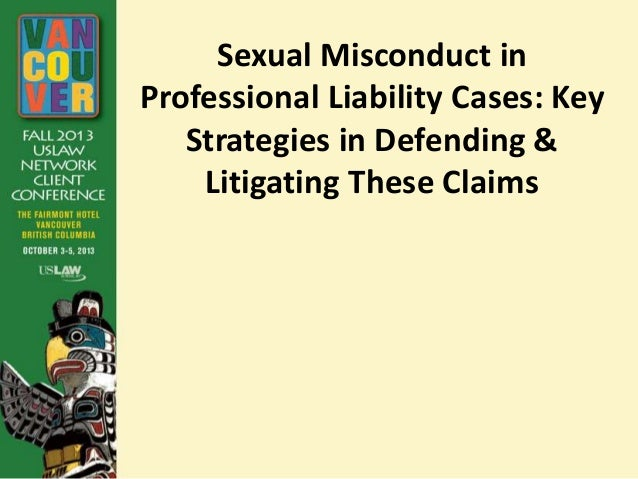 Sexual Misconduct in Professional Liability Cases: Key Strategies in Defending & Litigating These Claims
