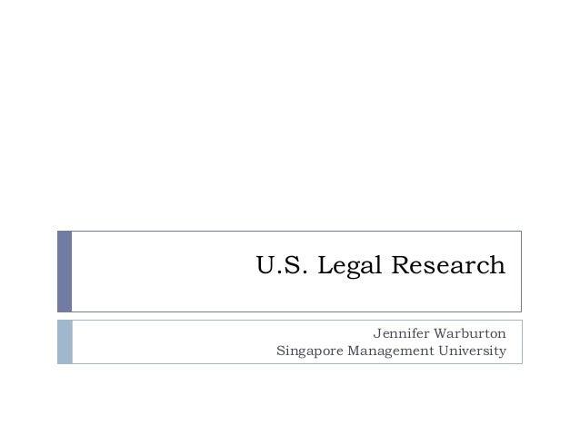 U.S. Legal ResearchJennifer WarburtonSingapore Management University