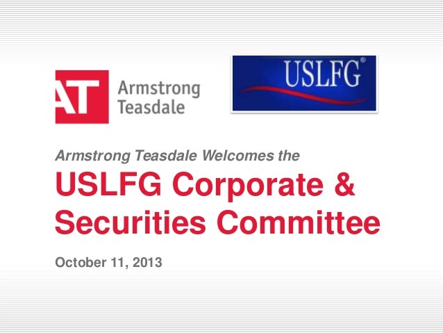 Armstrong Teasdale Welcomes the  USLFG Corporate & Securities Committee October 11, 2013  © 2013 Armstrong Teasdale Teasda...