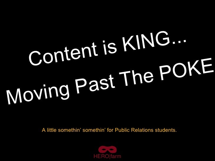 Content is KING... Moving Past The POKE HERO|farm A little somethin' somethin' for Public Relations students.