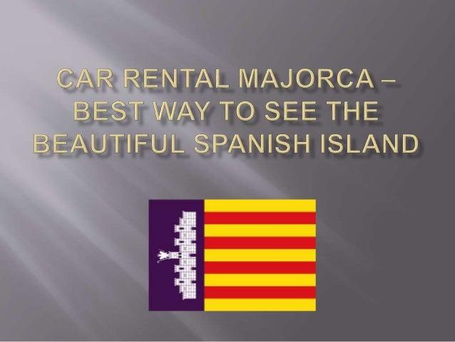 For SIMPLE -> use car rental Majorca companies at the airport cheap car rental options at the Majorca airport