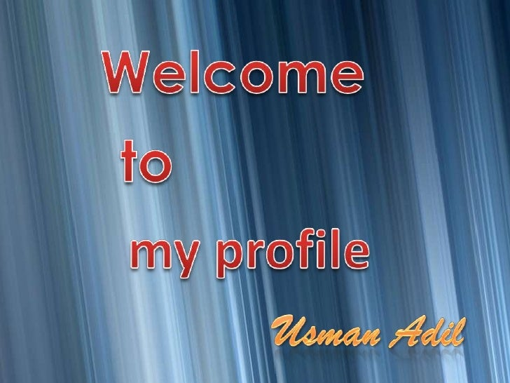 Welcome <br />to<br />my profile<br />UsmanAdil<br />