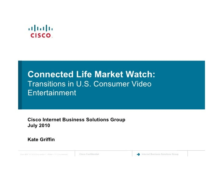Connected Life Market Watch:          Transitions in U.S. Consumer Video          Entertainment          Cisco Internet Bu...